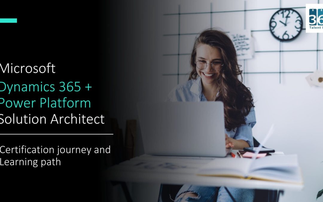 Microsoft Dynamics 365 + Power Platform Solution Architect Certification Journey